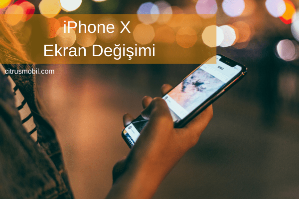 iphone x ekran degisimi