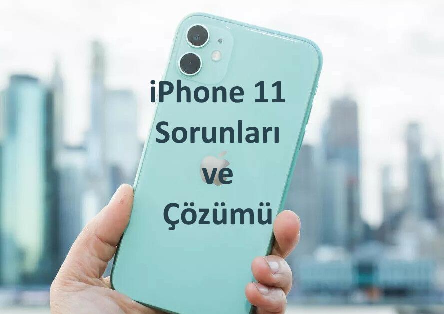 iphone 11 sorunlari ve cozumu